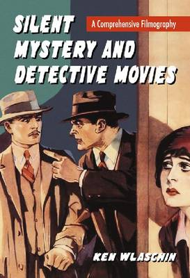 Silent Mystery and Detective Movies: A Comprehensive Filmography (Hardback)