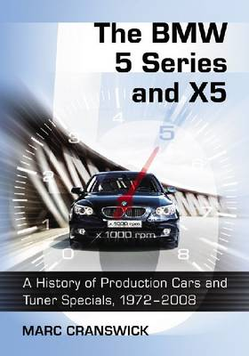 The BMW 5 Series and X5: A History of Production Cars and Tuner Specials, 1972-2008 (Paperback)
