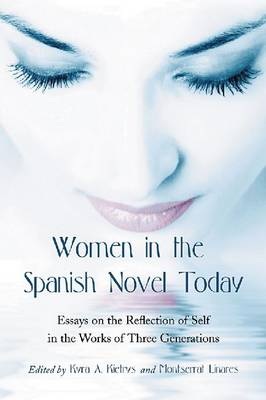 Women in the Spanish Novel Today: Essays on the Reflection of Self in the Works of Three Generations (Paperback)