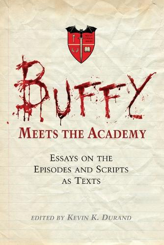 Buffy Meets the Academy: Essays on the Episodes and Scripts as Texts (Paperback)