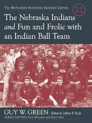 The Nebraska Indians and Fun and Frolic with an Indian Baseball Team: Two Accounts of Baseball Barnstorming at the Turn of the Twentieth Century (Paperback)