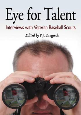 Eye for Talent: Interviews with Veteran Baseball Scouts (Paperback)
