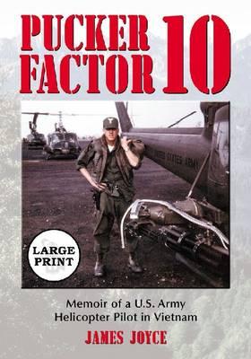 Pucker Factor 10: Memoir of a U.S. Army Helicopter Pilot in Vietnam (Paperback)