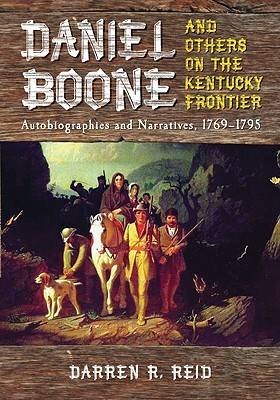 Daniel Boone and Others on the Kentucky Frontier: Autobiographies and Narratives, 1769-1795 (Hardback)