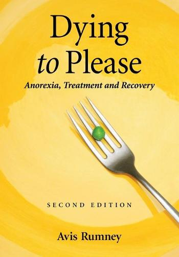 Dying to Please: Anorexia, Treatment and Recovery (Paperback)