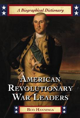 American Revolutionary War Leaders: A Biographical Dictionary (Hardback)