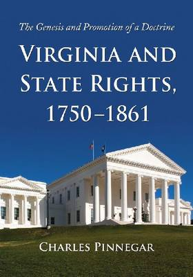 Virginia and State Rights, 1750-1861: The Genesis and Promotion of a Doctrine (Paperback)