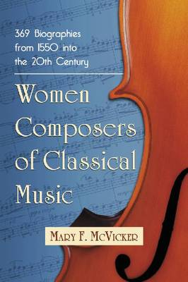 Women Composers of Classical Music: 371 Biographies through the Mid-20th Century (Paperback)