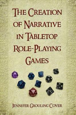 The Creation of Narrative in Tabletop Role-Playing Games (Paperback)