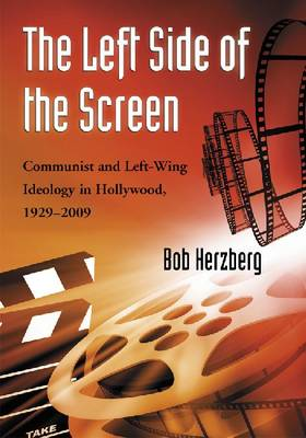 The Left Side of the Screen: Communist and Left-Wing Ideology in Hollywood, 1929-2009 (Paperback)