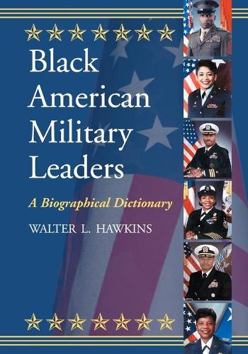 Black American Military Leaders: A Biographical Dictionary (Paperback)