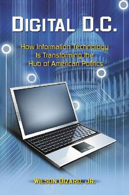 Digital D.C.: How Information Technology is Transforming the Hub of American Politics (Paperback)