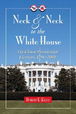 Neck and Neck to the White House: The Closest Presidential Elections, 1798-2000 (Paperback)