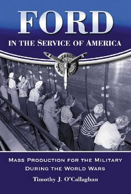 Ford in the Service of America: Mass Production for the Military During the World Wars (Paperback)