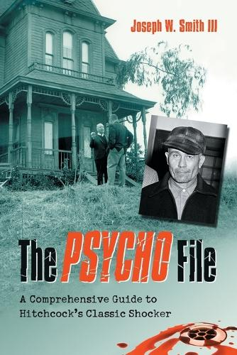 "The """"Psycho"""" File: A Comprehensive Guide to Hitchcock's Classic Shocker (Paperback)"