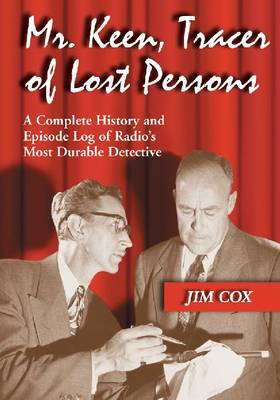 Mr. Keen, Tracer of Lost Persons: A Complete History and Episode Log of Radio's Most Durable Detective (Paperback)