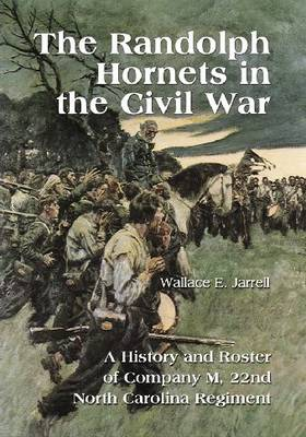 The Randolph Hornets in the Civil War: A History and Roster of Company M, 22nd North Carolina Regiment (Paperback)