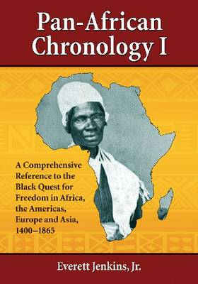 Pan-African Chronology I: A Comprehensive Reference to the Black Quest for Freedom in Africa, the Americas, Europe and Asia, 1400-1865 (Paperback)