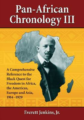 Pan-African Chronology III: A Comprehensive Reference to the Black Quest for Freedom in Africa, the Americas, Europe and Asia, 1914-1929 (Paperback)
