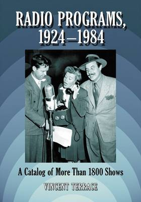 Radio Programs, 1924-1984: A Catalog of Over 1800 Shows (Paperback)