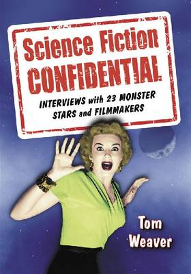 Science Fiction Confidential: Interviews with 23 Monster Stars and Filmmakers (Paperback)