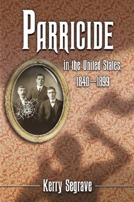 Parricide in the United States, 1840-1899 (Paperback)