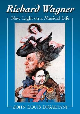 Richard Wagner: New Light on a Musical Life (Paperback)