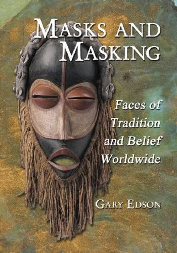 Masks and Masking: Faces of Tradition and Belief Worldwide (Paperback)