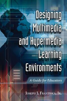 Designing Multimedia and Hypermedia Learning Environments: A Guide for Educators (Paperback)