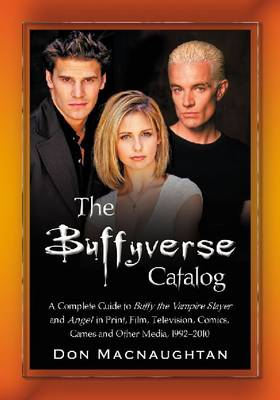 The Buffyverse Catalog: A Complete Guide to Buffy the Vampire Slayer and Angel in Print, Film, Television, Comics, Games and Other Media, 1992-2010 (Paperback)