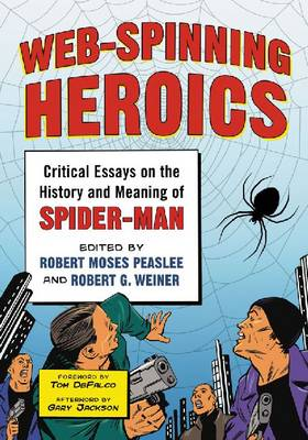 Web-Spinning Heroics: Critical Essays on the History and Meaning of Spider-Man (Paperback)