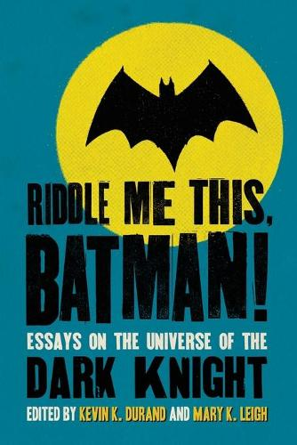 Riddle Me This, Batman!: Essays on the Universe of the Dark Knight (Paperback)