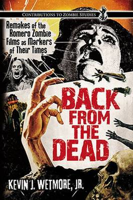 Back from the Dead: Remakes of the Romero Zombie Films as Markers of Their Times (Paperback)