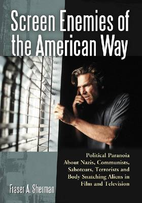 Screen Enemies of the American Way: Political Paranoia about Nazis, Communists, Saboteurs, Terrorists and Body Snatching Aliens in Film and Television (Paperback)