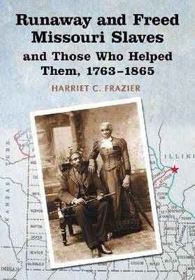 Runaway and Freed Missouri Slaves and Those Who Helped Them, 1763-1865 (Paperback)
