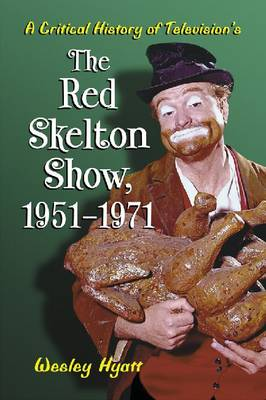 "A Critical History of Television's """"The Red Skelton Show"""", 1951-1971 (Paperback)"