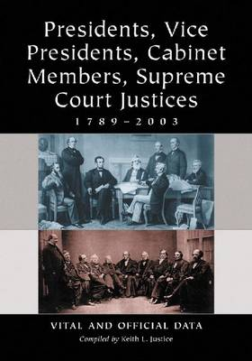 Presidents, Vice Presidents, Cabinet Members, Supreme Court Justices, 1789-2003: Vital and Official Data (Paperback)