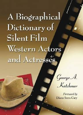 A Biographical Dictionary of Silent Film Western Actors and Actresses (Paperback)