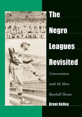 The Negro Leagues Revisited: Conversations with 66 More Baseball Heroes (Paperback)