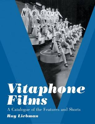 Vitaphone Films: A Catalogue of the Features and Shorts (Paperback)
