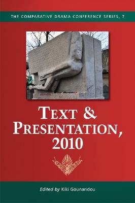 Text & Presentation, 2010 - The Comparative Drama Conference Series (Paperback)