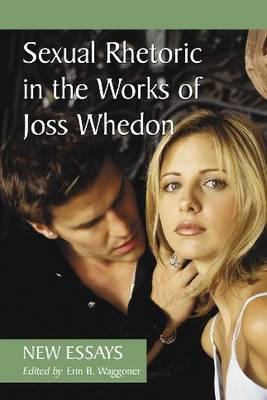Sexual Rhetoric in the Works of Joss Whedon (Paperback)