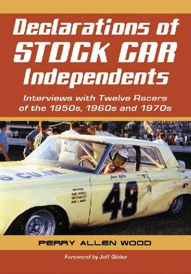Declarations of Stock Car Independents: Interviews with Twelve Racers of the 1950s through 1970 (Paperback)