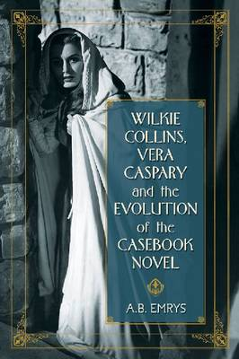 Wilkie Collins, Vera Caspary and the Evolution of the Casebook Novel (Paperback)
