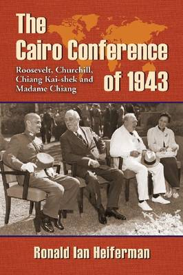 The Cairo Conference of 1943: Roosevelt, Churchill, Chiang Kai-shek and Madame Chiang (Paperback)