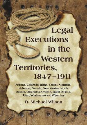 Legal Executions in the Western Territories, 1847-1911 (Paperback)