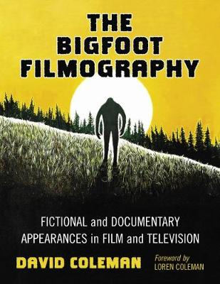 The Bigfoot Filmography: Fictional and Documentary Appearances in Film and Television (Hardback)
