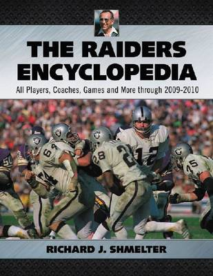 The Raiders Encyclopedia: All Players, Coaches, Games and More through 2009-2010 (Paperback)