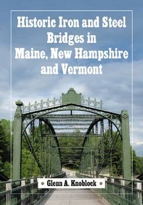 Historic Iron and Steel Bridges in Maine, New Hampshire and Vermont (Paperback)