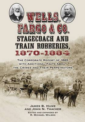 Wells, Fargo & Co. Stagecoach and Train Robberies, 1870-1884 (Paperback)